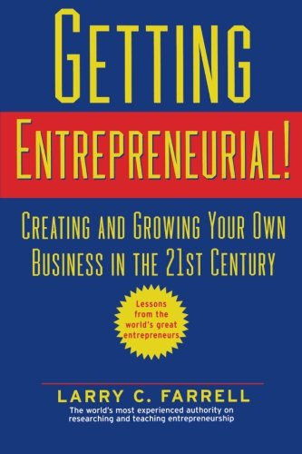 Getting Entrepreneurial!: Creating and Growing Your Own Business in the 21st Century -- Lessons From the World's Greates