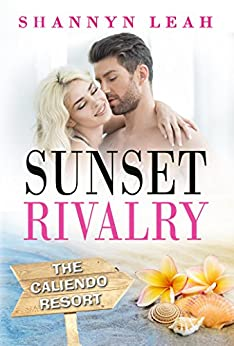 Sunset Rivalry (The Caliendo Resort: : A Small-Town Beach Romance) by [Leah, Shannyn]
