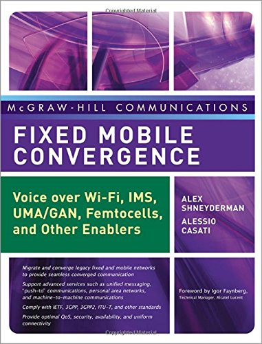 Fixed Mobile Convergence: Voice Over Wi-Fi, IMS, UMA and Other FMC Enablers (McGraw-Hill Communications Series)