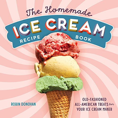 The Homemade Ice Cream Recipe Book: Old-Fashioned All-American Treats for Your Ice Cream Maker by Robin Donovan