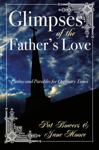 Read Online Glimpses of the Father's Love, Psalms and Parables for Ordinary Times PDF
