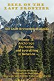 Anchorage, Fairbanks, and Everything In Between (Beer on the Last Frontier: The Craft Breweries of Alaska Book 2)