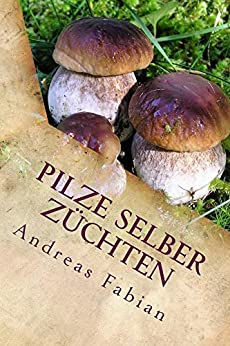 pilze selber z chten german edition ebook andreas fabian kindle store. Black Bedroom Furniture Sets. Home Design Ideas