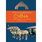 An Illustrated Brief History of China: Culture, Religion, Art, Invention