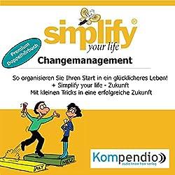 Simplify your life - Changemanagement (Premium-Doppelhörbuch): So organisieren Sie Ihren Start in ein glücklicheres Leben!