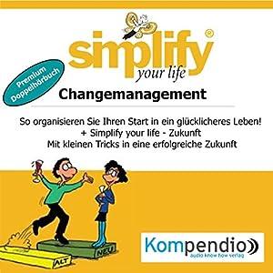 Simplify your life - Changemanagement (Premium-Doppelhörbuch): So organisieren Sie Ihren Start in ein glücklicheres Leben! Hörbuch