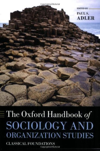 By Paul S. Adler: The Oxford Handbook of Sociology and Organization Studies: Classical Foundations (Oxford Handbooks)