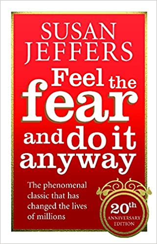 Feel The Fear And Do It Anyway  >> Feel The Fear And Do It Anyway How To Turn Your Fear And Indecision