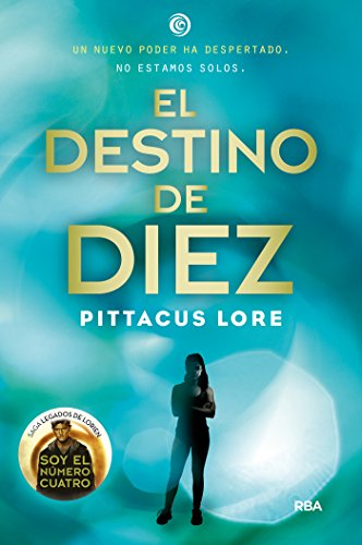 Legados Lorien 6. El destino de Diez (FICCIÓN YA) (Spanish - Diez El
