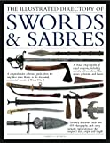 The Illustrated Directory Swords & Sabres: A visual encyclopedia of edged weapons, including swords, sabres, pikes, polearms and lances, with over 550 photographs