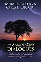 The Aaron/Q'uo Dialogues: An Extraordinary Conversation between Two Spiritual Guides Kindle Edition