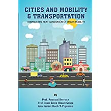 Cities and Mobility & Transportation: Towards the next generation of Urban Mobility (IESE CITIES IN MOTION: International urban best practices book series 2)