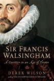 Sir Francis Walsingham: Courtier in an Age of Terror