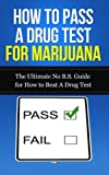 How to Pass A Drug Test for Marijuana: The Ultimate