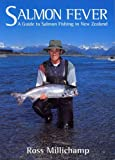 Salmon Fever; A Guide to Salmon Fishing in New Zealand, Ross Millichamp, 0908704615