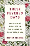 Image of These Fevered Days: Ten Pivotal Moments in the Making of Emily Dickinson