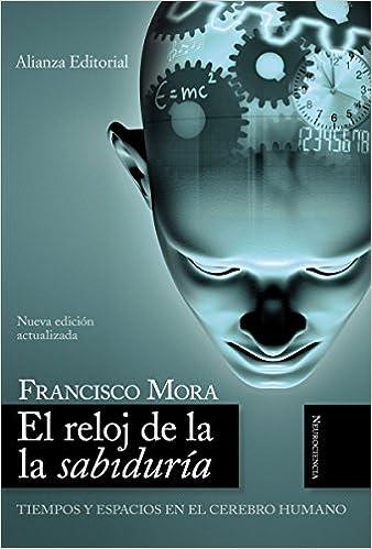 Amazon.com: El reloj de la sabiduría (Alianza Ensayo) (Spanish Edition) eBook: Francisco Mora: Kindle Store