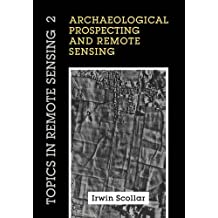 Archaeological Prospecting and Remote Sensing (Topics in Remote Sensing)