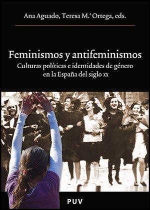 Feminismos y antifeminismos: Culturas políticas e identidades de género en la España del siglo XX: 189 Oberta: Amazon.es: Aguado Higón, Anna Maria: Libros