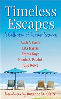 Timeless Escapes: A Collection of Summer Stories (Timeless Tales Book 2) by [Casie, Ruth A., Harris, Lita, Kaye, Emma, Patrick, Nicole S., Rowe, Julie]