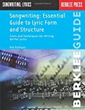 img - for Songwriting: Essential Guide to Lyric Form and Structure: Tools and Techniques for Writing Better Lyrics (Songwriting Guides) book / textbook / text book