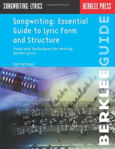 (Songwriting: Essential Guide to Lyric Form and Structure: Tools and Techniques for Writing Better Lyrics (Songwriting Guides))