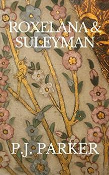 Roxelana & Suleyman: The Author's Edit by [Parker, P. J.]