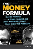 img - for The Money Formula: Dodgy Finance, Pseudo Science, and How Mathematicians Took Over the Markets book / textbook / text book
