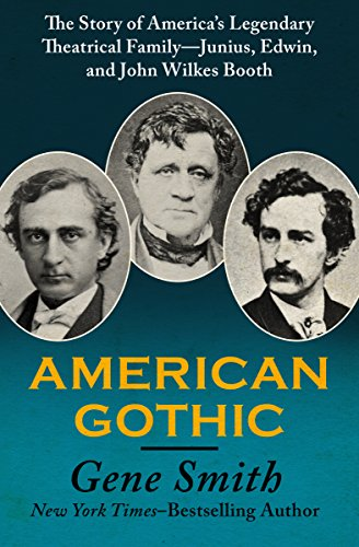 American Gothic: The Story of America's Legendary Theatrical Family—Junius, Edwin, and John Wilkes Booth cover