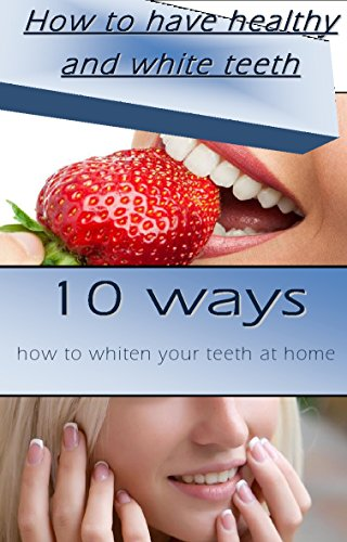 How to have healthy and white teeth? 10 ways to whiten your teeth at home!  How to prevent tooth decay? Healthy mouth and clean gums! Dental care!