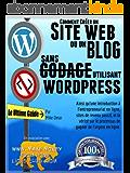 COMMENT CRÉER UN SITE WEB OU UN BLOG: avec WordPress, sans codage, sur votre propre nom de domaine, le tout en moins de 2 heures! (THE MAKE MONEY FROM HOME LIONS CLUB)