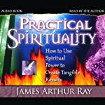 Practical Spirituality | James Arthur Ray