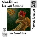 Les cages flottantes (Chéri-Bibi 1)   Gaston Leroux