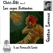 Les cages flottantes (Chéri-Bibi 1) | Gaston Leroux
