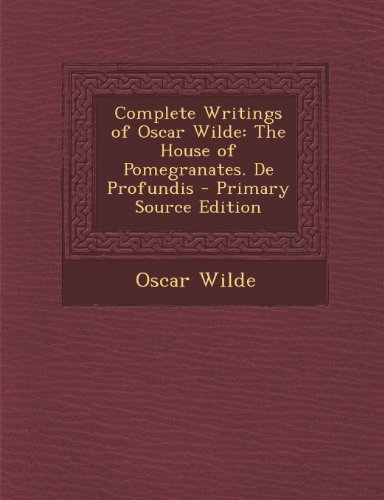 (Complete Writings of Oscar Wilde: The House of Pomegranates. De Profundis)