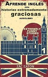 Aprende inglés con historias extremadamente graciosas - Extremely Funny Stories +AUDIOLIBRO (A Day nº 1) (Spanish Edition)