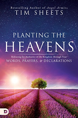 (Planting the Heavens: Releasing the Authority of the Kingdom Through Your Words, Prayers, and Declarations)
