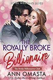 The Royally Broke Billionaire: Royal Wedding Blues: A sweet billionaire and royal mash-up romance novel (The Broke Billionaires Club Book 4)