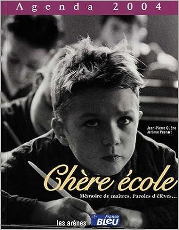 Livre gratuits Agenda 2004 : Chère école, mémoire de maîtres, paroles d'élèves... pdf