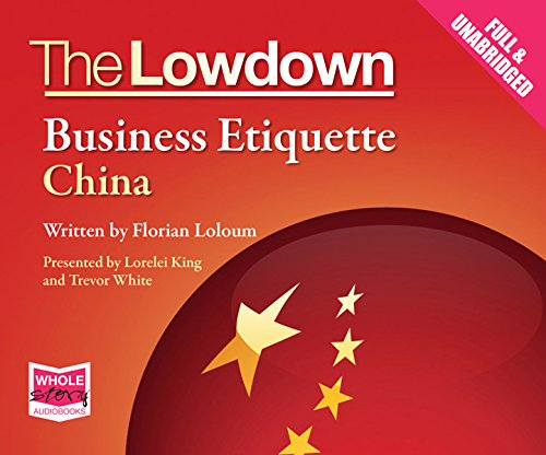 The Lowdown: Business Etiquette - China by Whole Story Audio Books