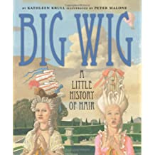 Big Wig: A Litttle History of Hair