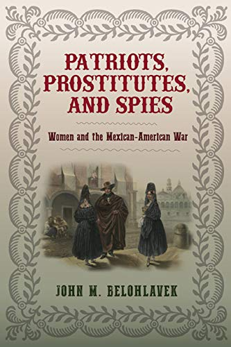 Patriots, Prostitutes, and Spies: Women and the Mexican-American War (Womens Role In The Mexican American War)