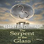 The Serpent in the Glass: The Tale of Thomas Farrell, Book 1 | D. M. Andrews