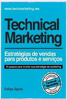 Technical Marketing - Estratégia de Vendas para Produtos e Serviços: Estratégia de Vendas para Produtos e Serviços por [Spina, Felipe]