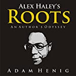 Alex Haley's Roots: An Author's Odyssey | Adam Henig
