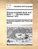 Uvres Completes de M le C de B*** Derniere Edition, François-Joachim de Pierre de Bernis, 1140985450