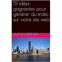 51 idées gagnantes pour générer du trafic sur votre site web (French Edition)