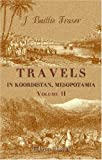 Travels in Koordistan, Mesopotamia, etc. Including an Account of Parts of Those Countries Hitherto Unvisited by Europeans : With Sketches of the Character and Manners of the Koordish and Arab Tribes, Fraser, James Baillie, 1402190565