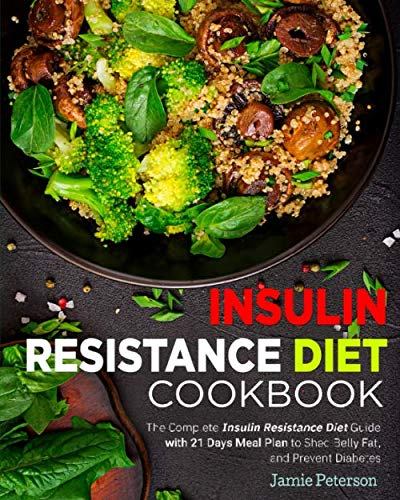 Insulin Resistance Diet Cookbook: The Complete Insulin Resistance Diet Guide with 21 Days Meal Plan to Shed Belly Fat, and Prevent Diabetes