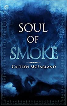 Soul of Smoke: A Dragon Shifter Romance (Dragonsworn Book 1) by [McFarland, Caitlyn]